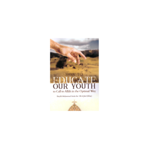 Maktabatulirshad Publications How to educate our youth