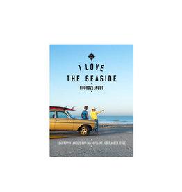 I Love The Seaside I Love the Seaside - Noordzeekust