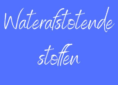 Waterdichte - Waterafstotende stoffen