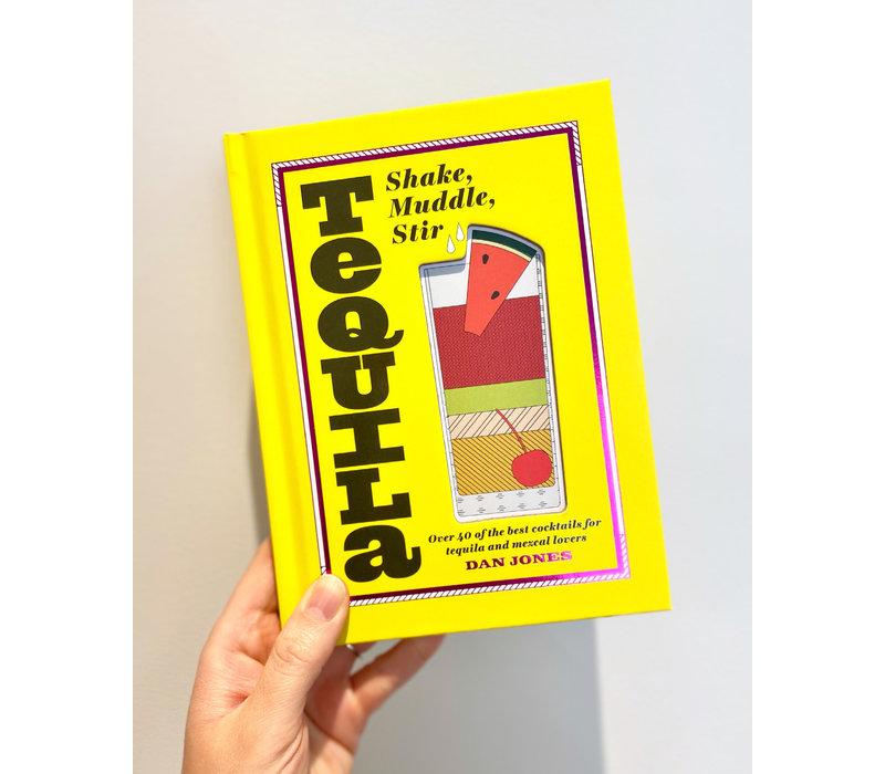 Tequila: Shake, Muddle, Stir