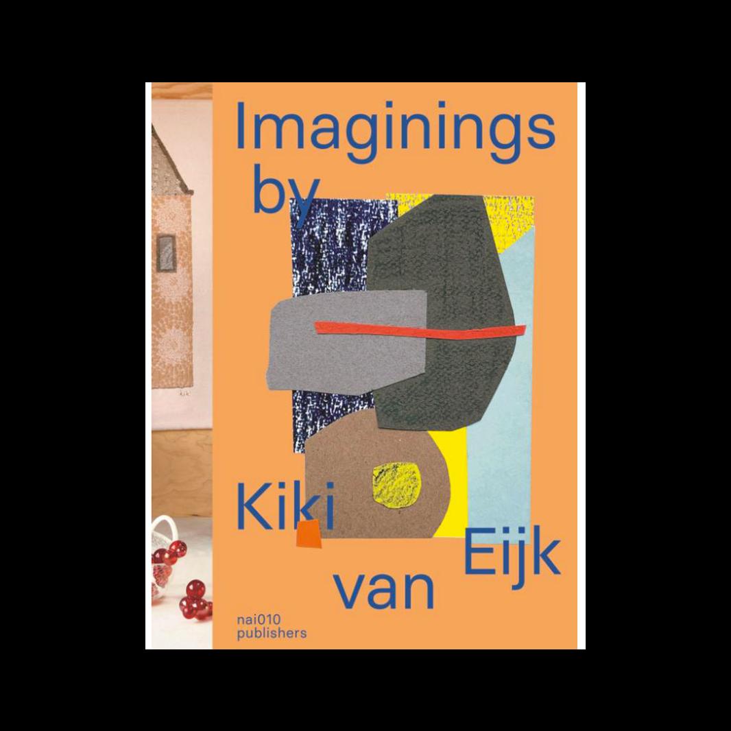 Kiki van Eijk Imaginings by Kiki van Eijk - Blaire Dessent & Lidewij Edelkoort