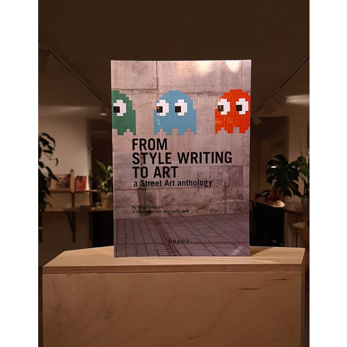 drago From Style Writing to Art: A Street Art anthology