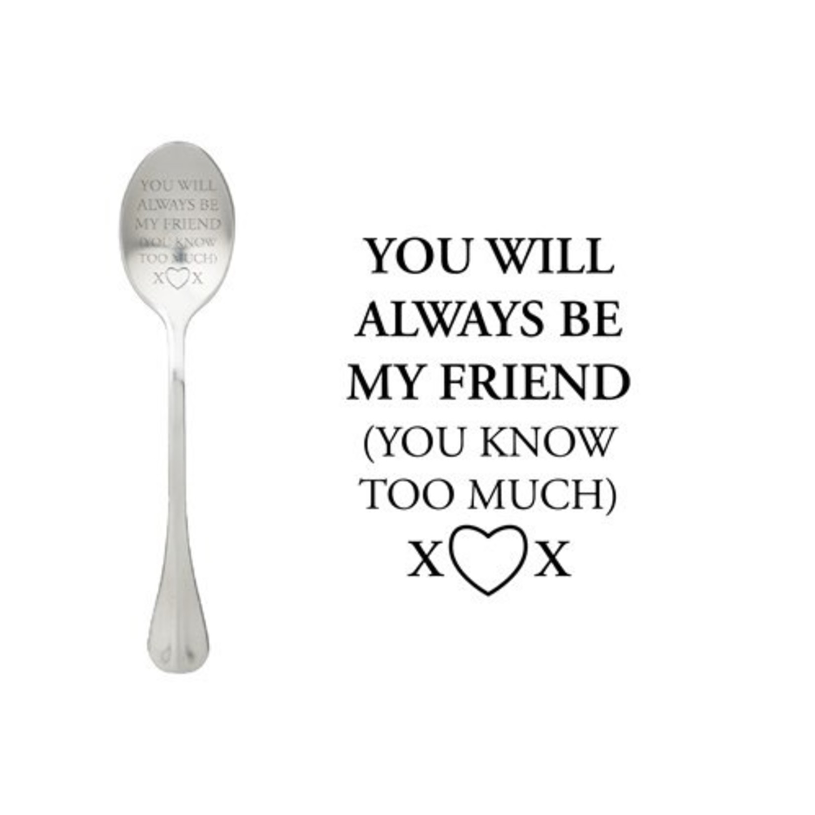 One message spoon Lepel You will always be my friend you know to much