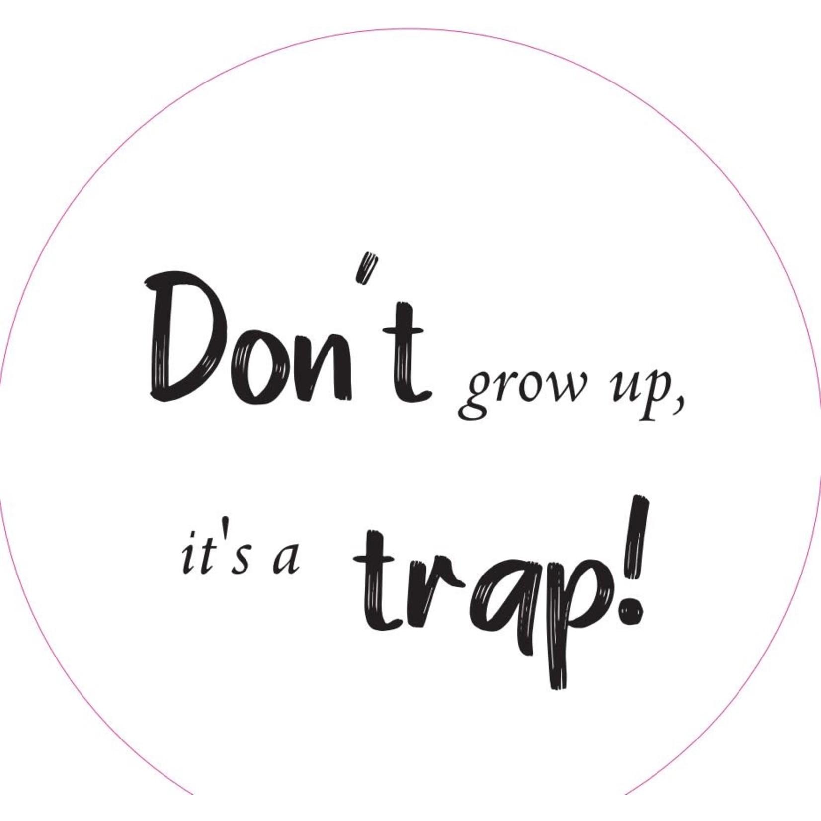 Home Sweet Home Muurcirkel Don't grow up, it's a trap 20cm
