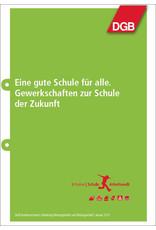 DGB Broschüre Eine gute Schule für alle  Gewerkschaften zur Schule der Zukunft