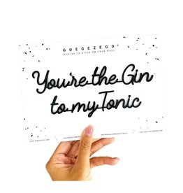 goegezegd Muursticker 'You're the gin to my Tonic' A4