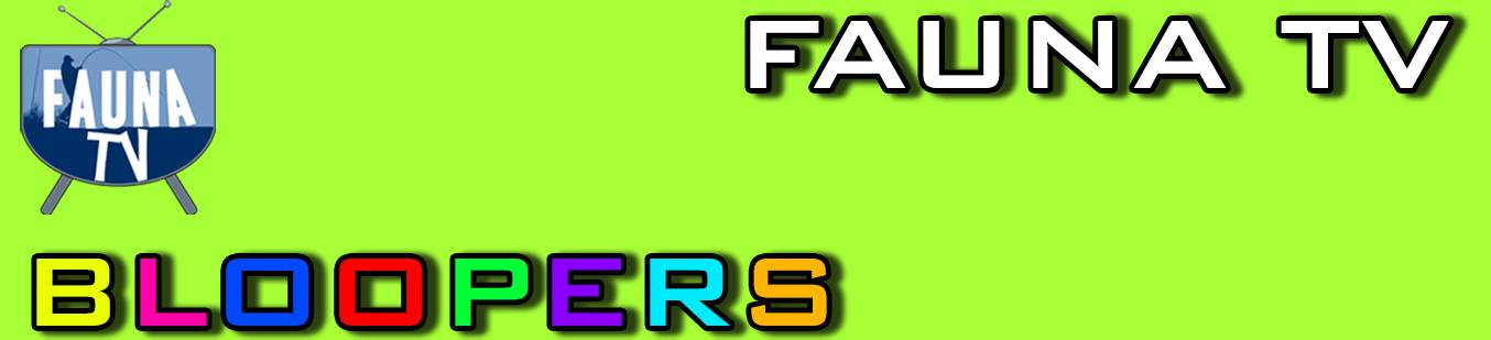 Fauna TV - Bloopers