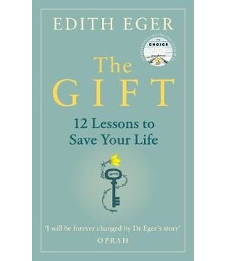 THE GIFT 12 LESSONS TO SAVE YOUR LIFE BY EDITH EDGER