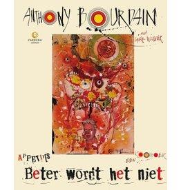 Anthony Bourdain - Beter wordt het niet