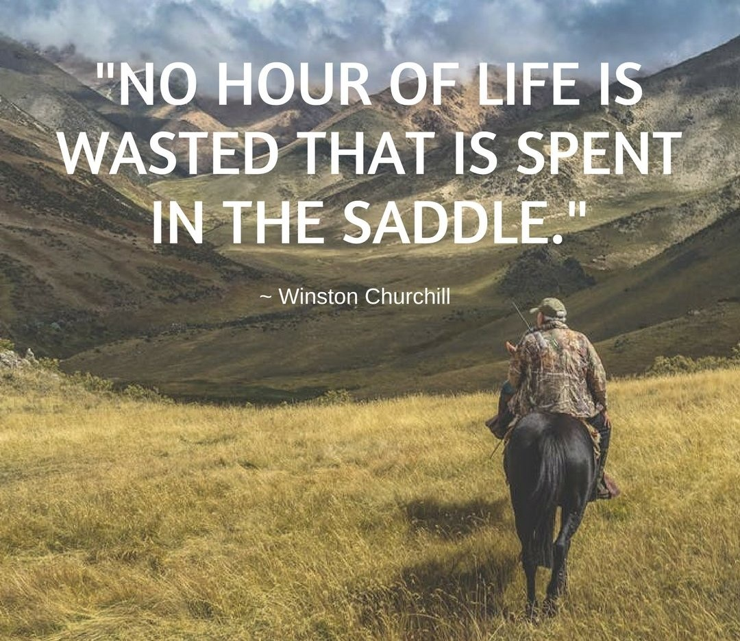 No hour of life is wasted that is spent in the saddle