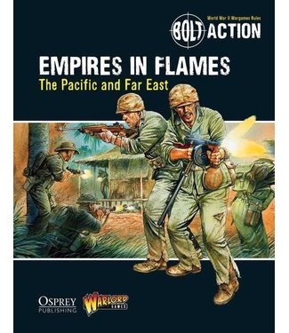 Bolt Action Empires in Flames: The Pacific and the Far East - Bolt Action Theatre Book