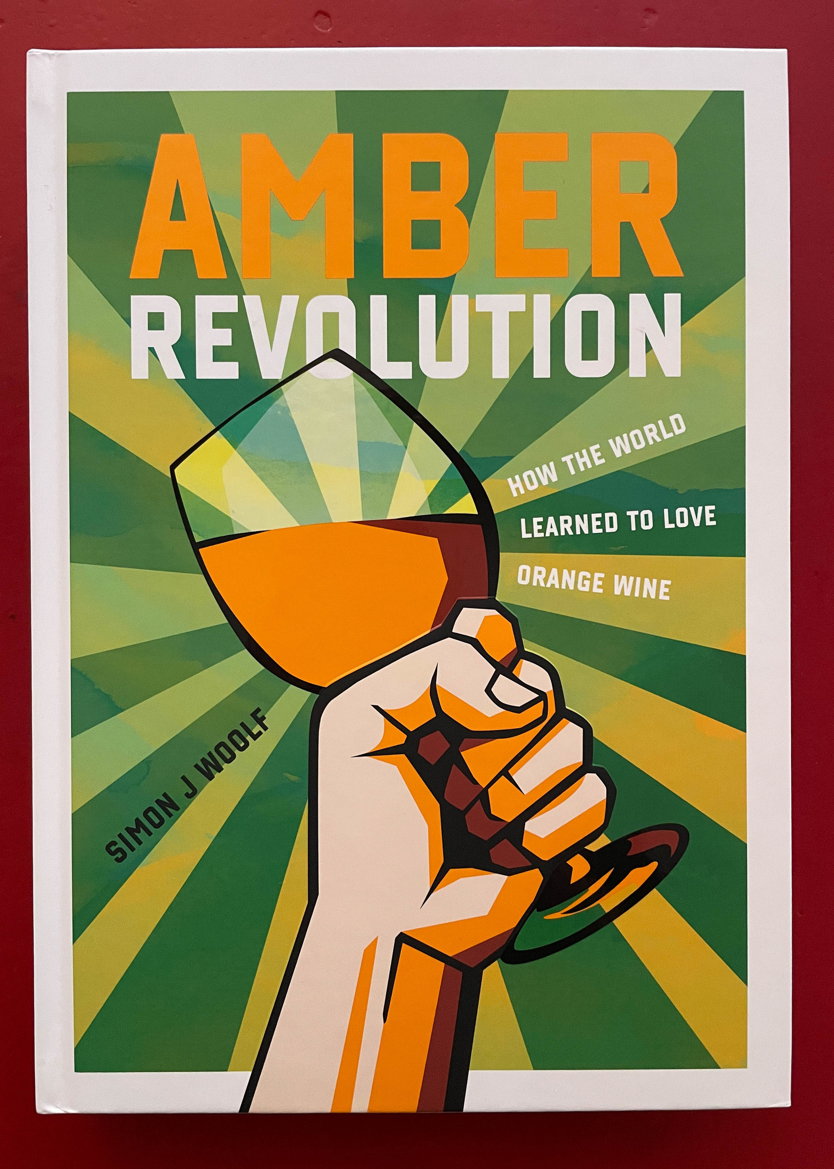 Morning Claret Productions Amber Revolution - How the world Learned to Love Orange Wine - Simon J. Woolf