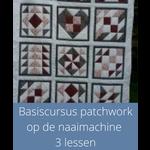 Cursus - Basiscursus patchwork op de naaimachine | 3 lessen start 21 september