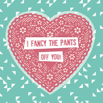 Homebird Homebird I Fancy the Pants off You Valentine's Day Card