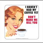 Retro Humour Coaster Single - I Haven't Had My Coffee Yet.