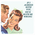 Retro Humour Coaster Single - If I Agreed With You