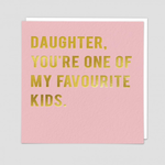 Redback Cards Daughter you're one of my Favourite kids Card