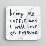 OLD ENGLISH CO. BRING ME COFFEE I WILL LOVE YOU FOREVER COASTER