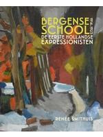 Bergense School de eerste Hollandse Epressionisten 1914-1925 Renee Smithuis