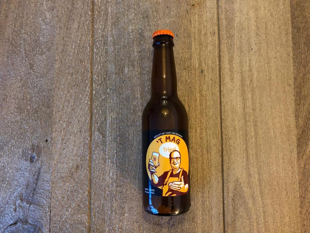 't Mag Tripel  Herkomst: Tilburg, Nederland  Oranje tripel met fijne schuimkraag. Filmende smaak met fruitige en geroosterde tonen. Een tripel om lekker bij onderuit te zakken en lang van te genieten. Dit bier is afkomstig van brouwerij 't Mag van brouwerij Marc Vriens. Vanuit zijn verleden als kok weet hij heerlijke smaakcombinatie te bedenken en tot bijzondere bieren te komen. Het assortiment van brouwerij 't Mag bestaat op dit moment uit 4 verschillende speciaalbieren.  Alcoholpercentage: 9%