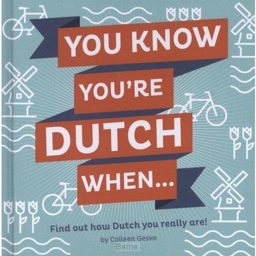 You know you're Dutch