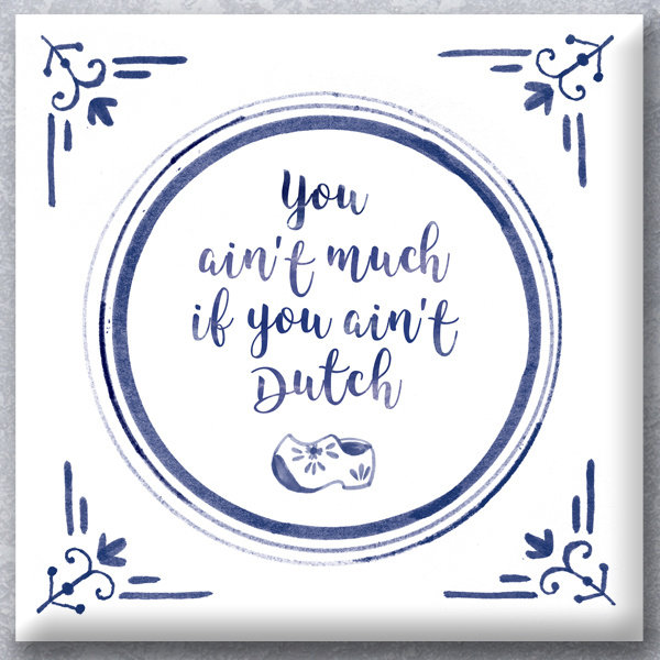 "Wisdom tile ""If you aint Duch"""