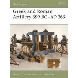 Osprey: Greek and Roman Artillery 399 BC - AD 363