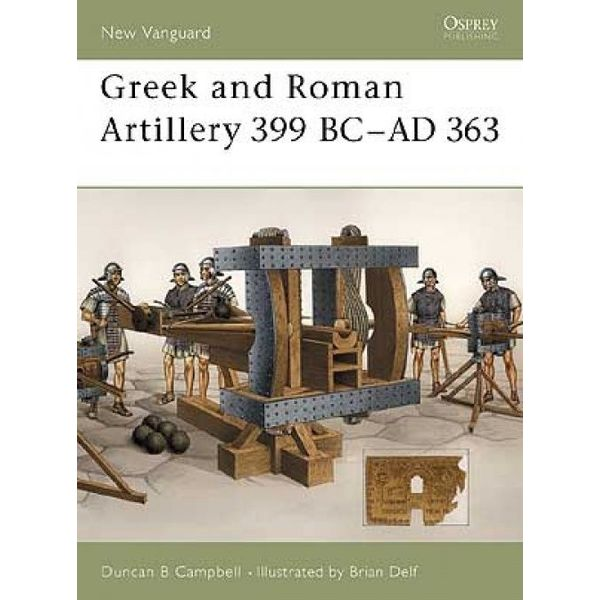 Osprey: Greek and Roman Artillery 399 BC - AD 363