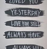 Schilderij canvas 30x40cm - Loved you yesterday love you still always have always will