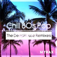 Chill 80s Pop - The DeepHouse Remixes  CD