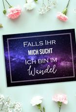 Postkarte Spruch Falls Ihr mich sucht, ich bin im WANDEL Motivationskarte