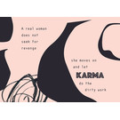 FZ-K-17705 |  Karma Is A Bitch | A Real Woman Does Not Seek For Revenge... - postcard A6