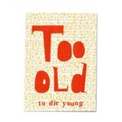 FZ-T-61403 |  Typomania | Too old to die young - Postkarte  A6