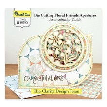 Claritystamp Fresh Cut Die Cutting Floral Friends Apetures: An Inspiration Guide (ACC-BO-30683-XX)