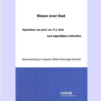 Nieuw over Oud : Opstellen van prof. mr. P.J. Oud met eigentijdse reflecties,Willem Sinninghe Damsté, red.