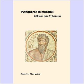 Pythagoras in Mozaïek. 100 jaar loge Pythagoras.Theo Lutkie (red)