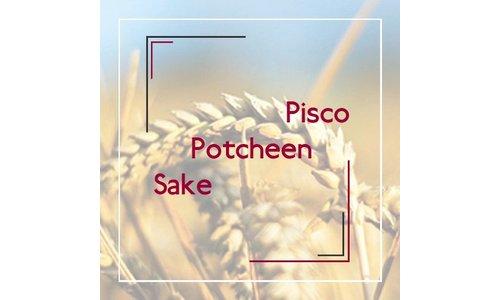 Pisco / Potcheen / Sake