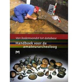 Van bodemvondst tot database. Handboek voor de amateurarcheoloog
