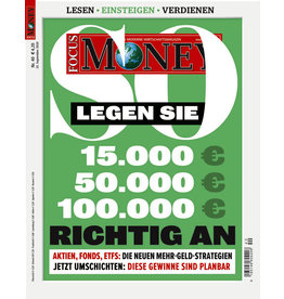 FOCUS-MONEY So legen Sie 15.000, 50.000 oder 100.000 Euro richtig an