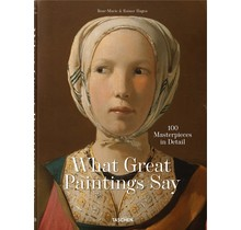 What Great Paintings Say 100 Masterpieces in Detail