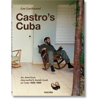 Lee Lockwood Castro's Cuba An American Journalist's Inside Look at Cuba, 1959–1969