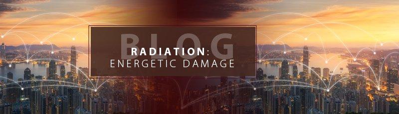 RADIATION: ENERGETIC DAMAGE