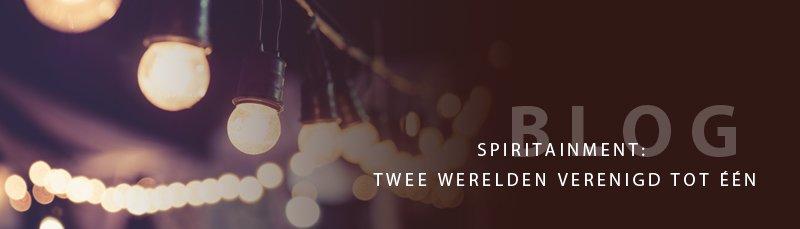BLOG | SPIRITAINMENT: TWEE WERELDEN VERENIGD TOT ÉÉN