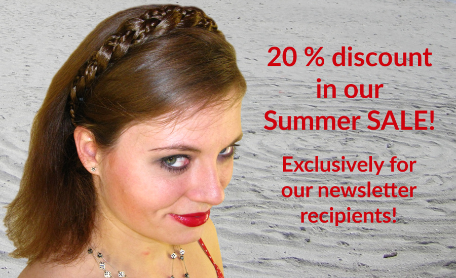 20 % off in our summer sale - exclusive discount for newsletter recipients only!