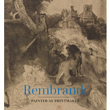 Rembrandt Painter as Printmaker