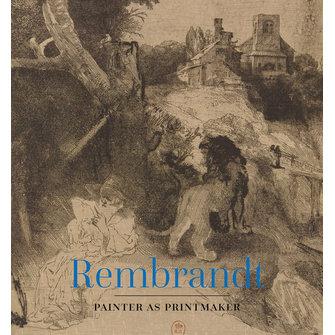 Rembrandt Painter as Printmaker