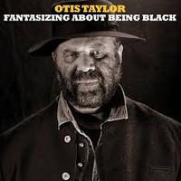 Otis Taylor - Fantasizing about being black