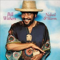 Bill Withers - Naked and warm