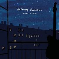 Mikkel Ploug - Balcony Lullabies