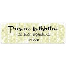 Metallschild, Prosecco kaltstellen.....